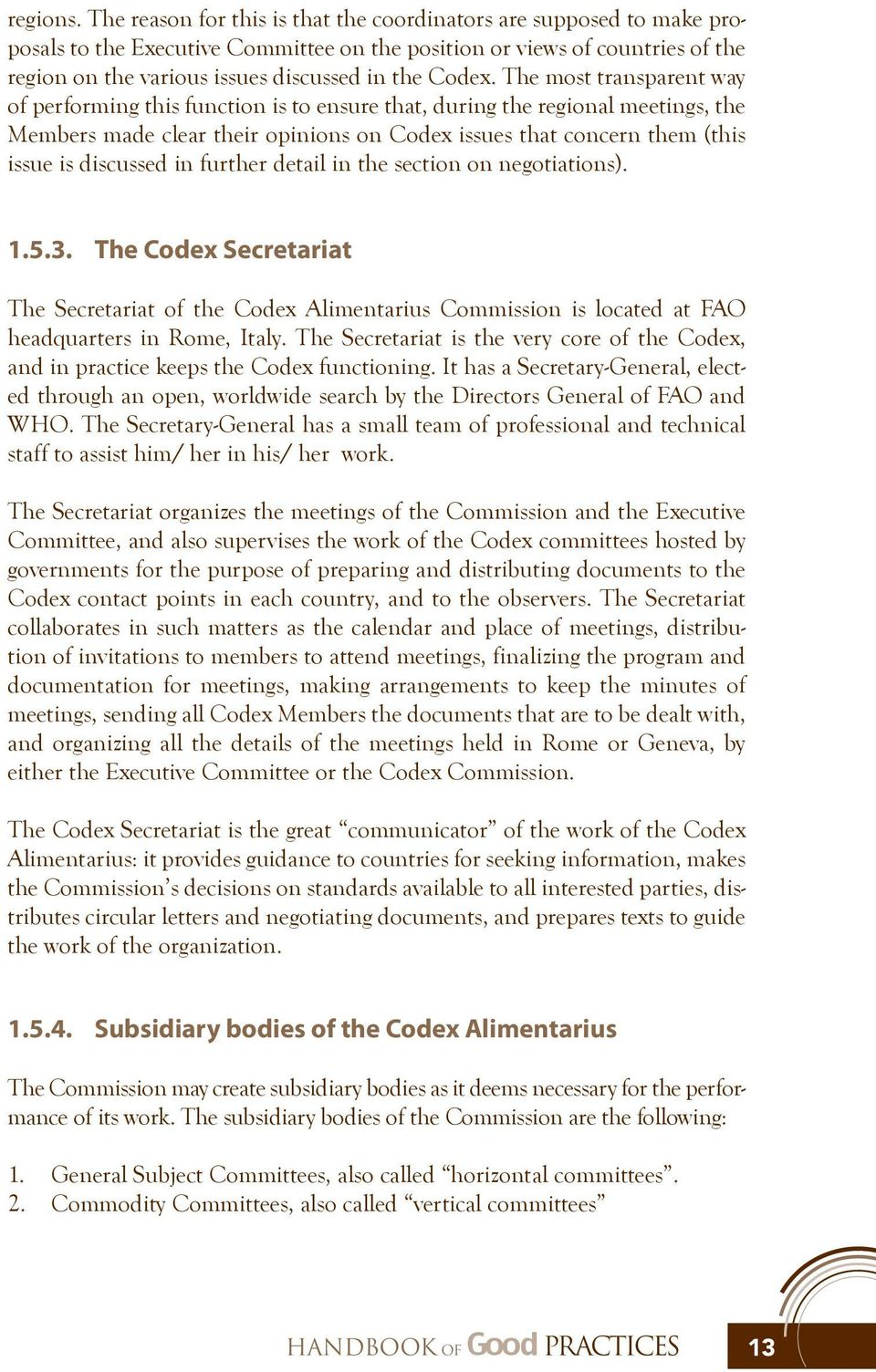 The most transparent way of performing this function is to ensure that, during the regional meetings, the Members made clear their opinions on Codex issues that concern them (this issue is discussed