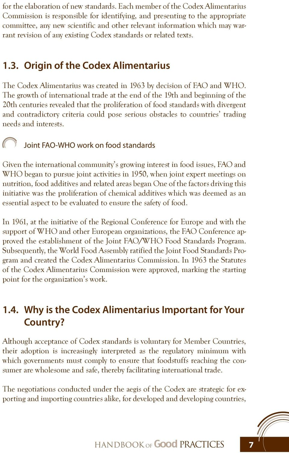 revision of any existing Codex standards or related texts. 1.3. Origin of the Codex Alimentarius The Codex Alimentarius was created in 1963 by decision of FAO and WHO.