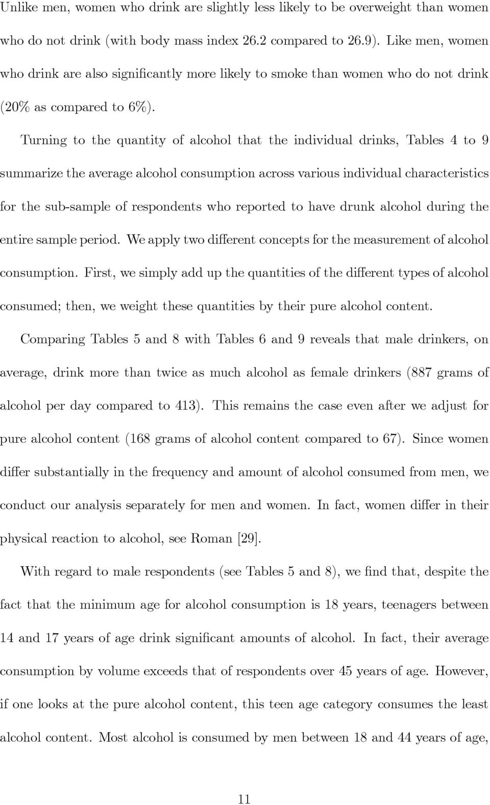 Turning to the quantity of alcohol that the individual drinks, Tables 4 to 9 summarize the average alcohol consumption across various individual characteristics for the sub-sample of respondents who