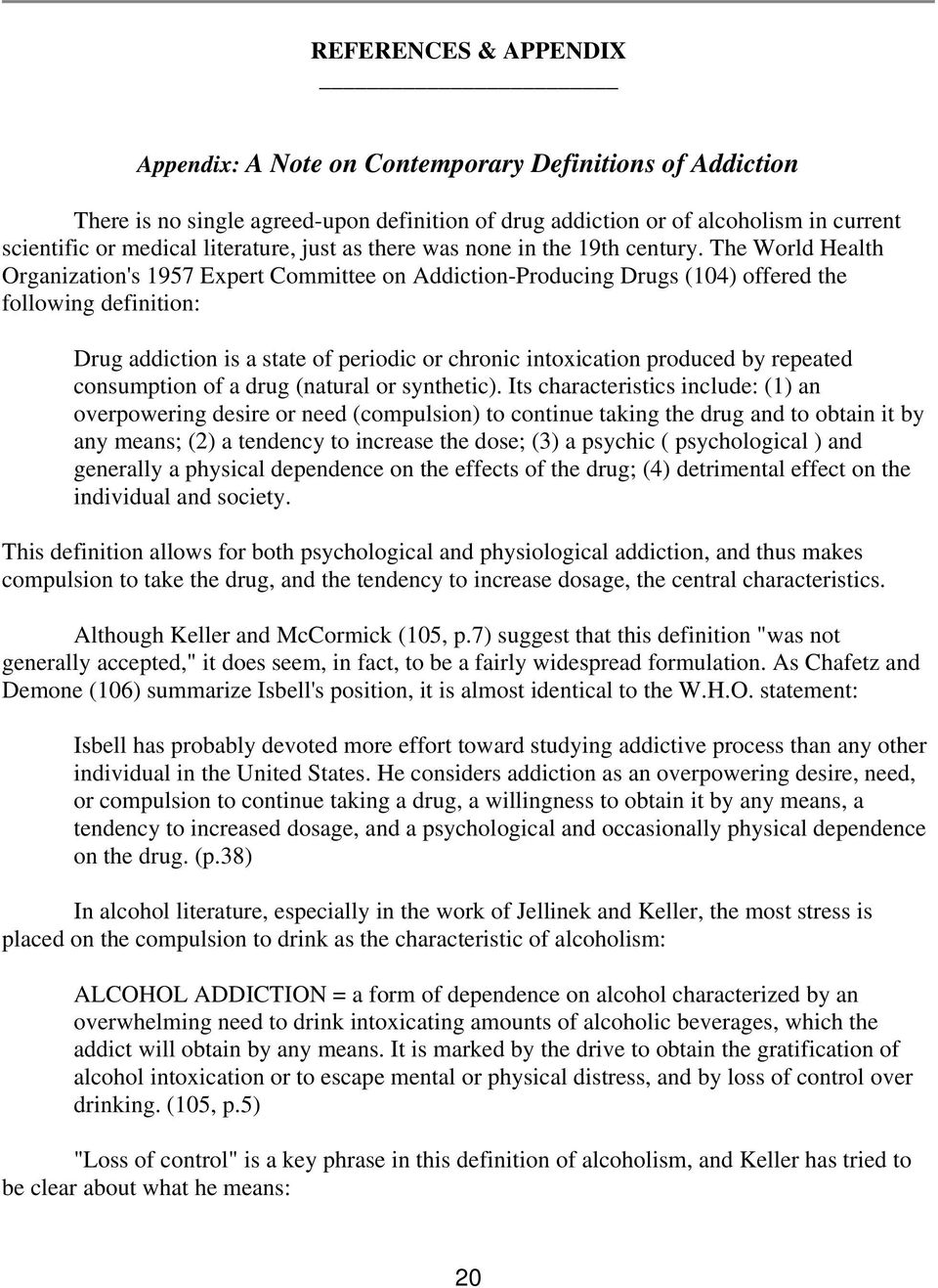 The World Health Organization's 1957 Expert Committee on Addiction-Producing Drugs (104) offered the following definition: Drug addiction is a state of periodic or chronic intoxication produced by