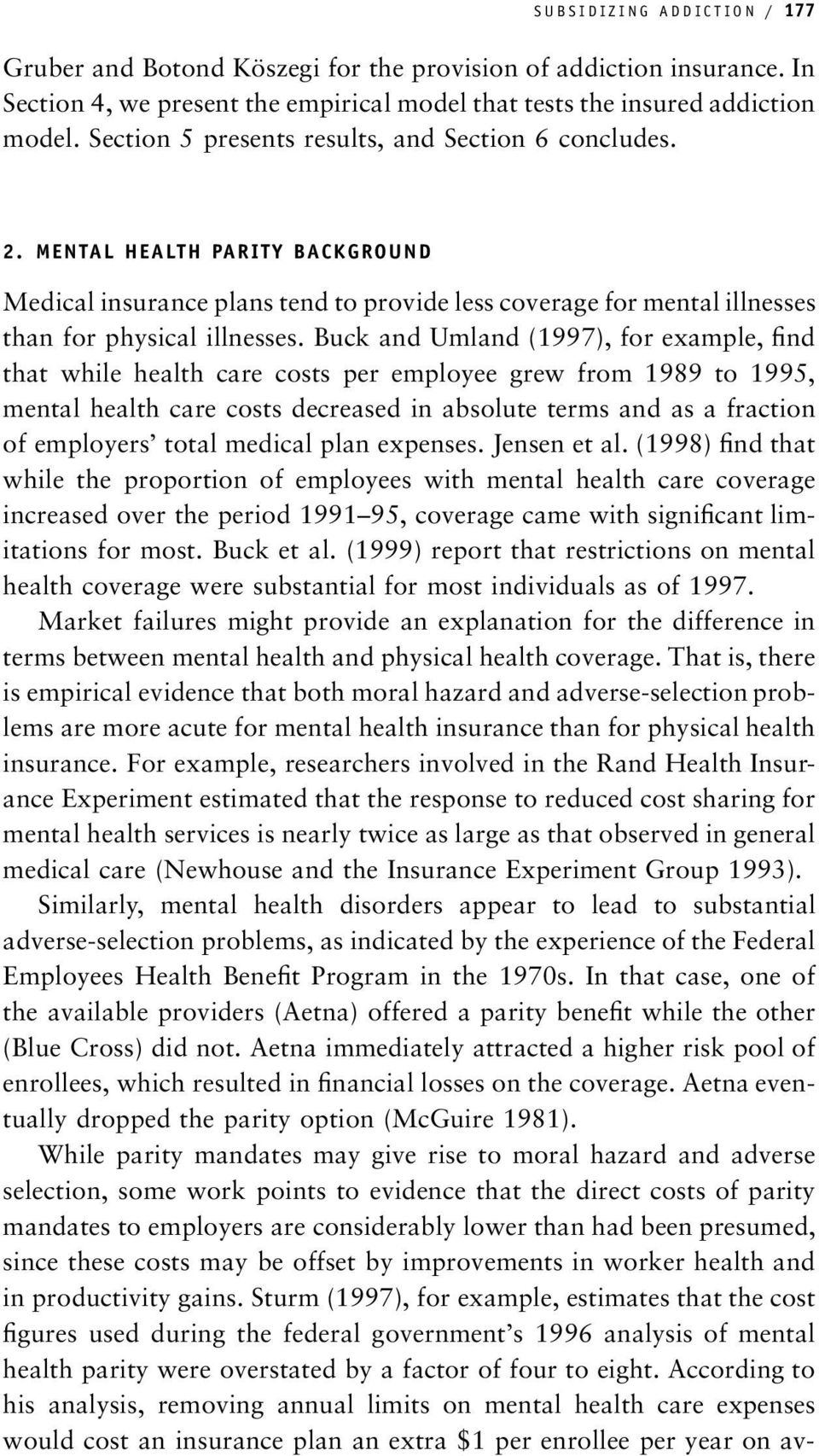 Buck and Umland (1997), for example, find that while health care costs per employee grew from 1989 to 1995, mental health care costs decreased in absolute terms and as a fraction of employers total