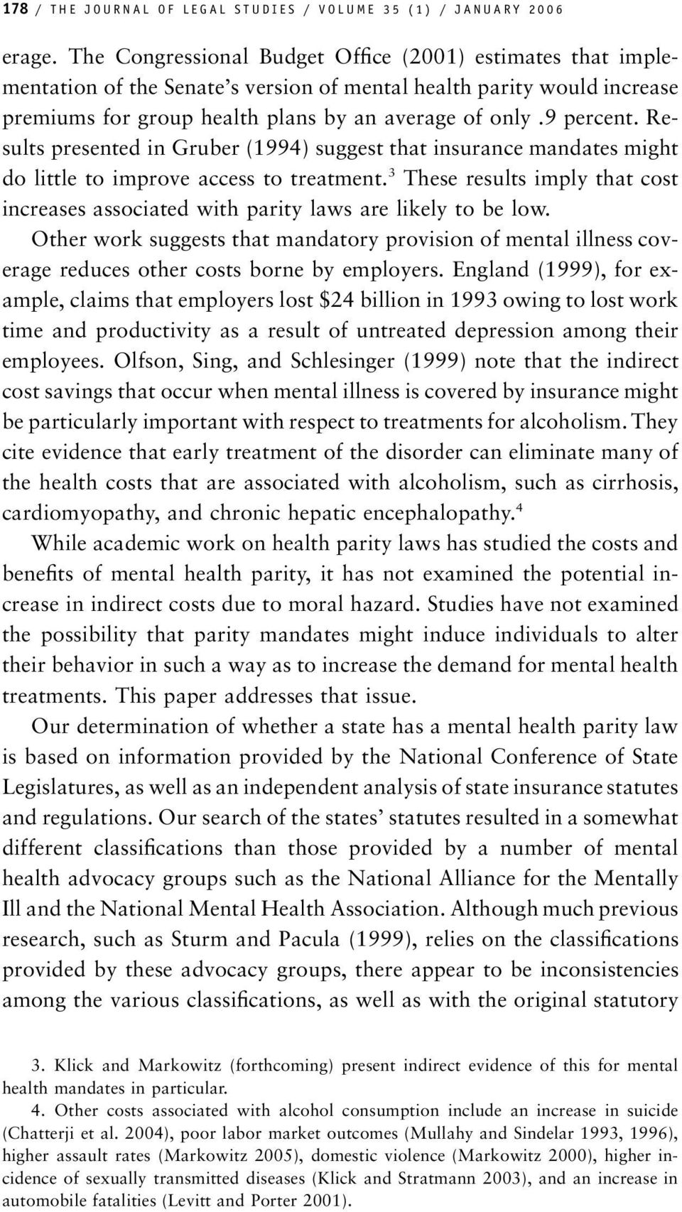 Results presented in Gruber (1994) suggest that insurance mandates might do little to improve access to treatment.