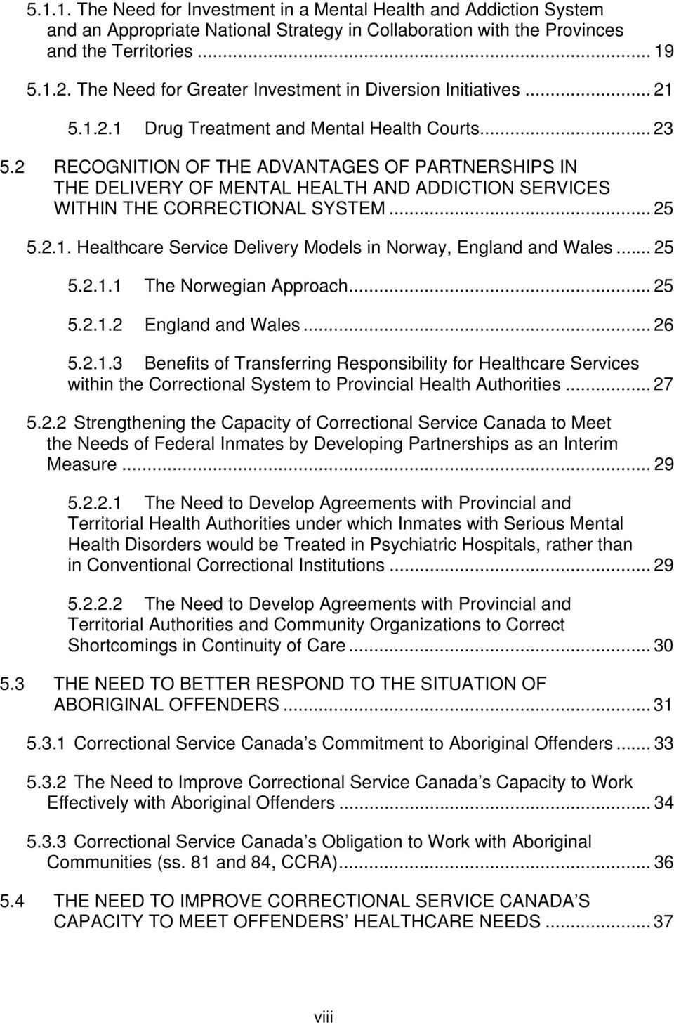 2 RECOGNITION OF THE ADVANTAGES OF PARTNERSHIPS IN THE DELIVERY OF MENTAL HEALTH AND ADDICTION SERVICES WITHIN THE CORRECTIONAL SYSTEM... 25 5.2.1.