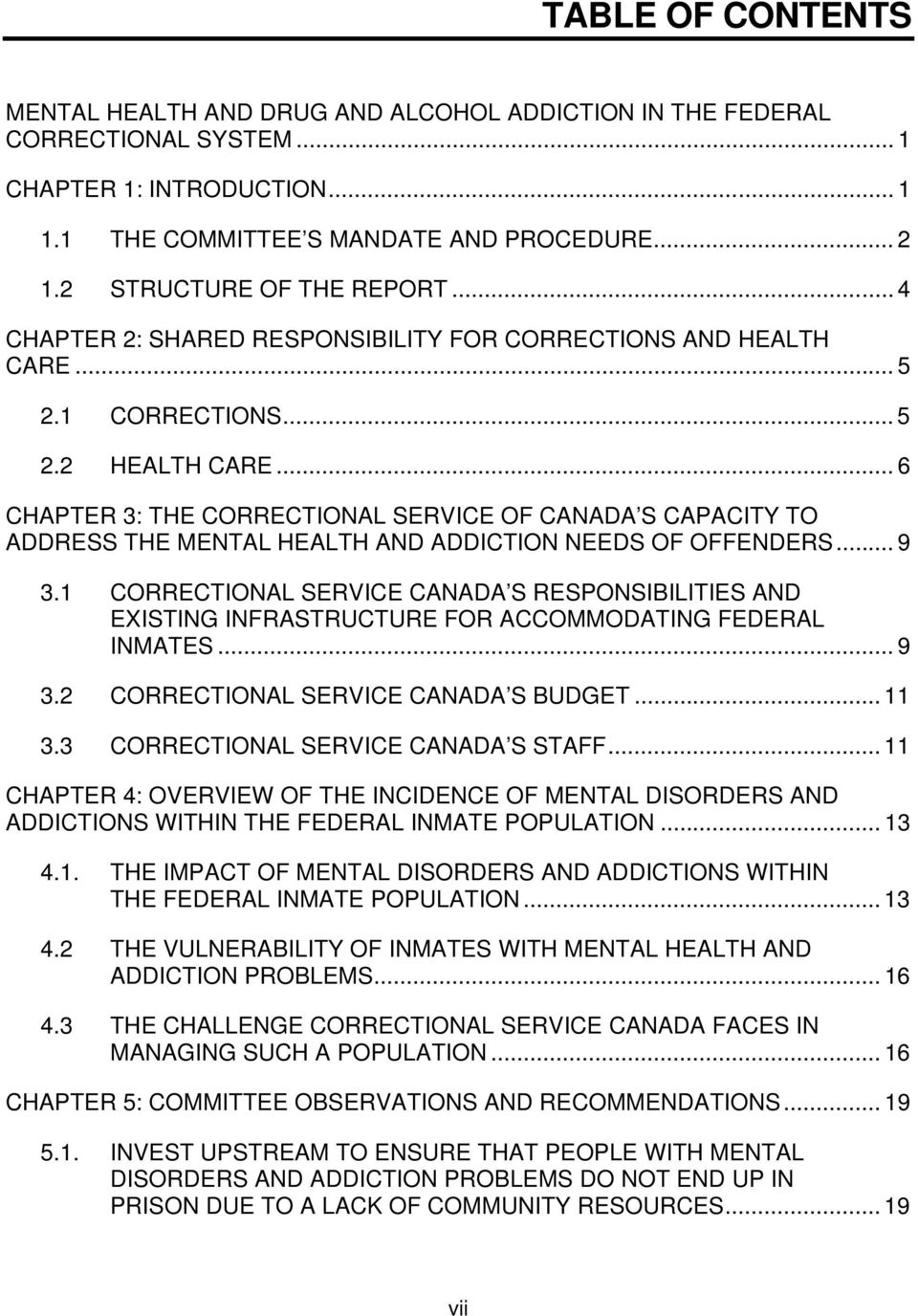 .. 6 CHAPTER 3: THE CORRECTIONAL SERVICE OF CANADA S CAPACITY TO ADDRESS THE MENTAL HEALTH AND ADDICTION NEEDS OF OFFENDERS... 9 3.