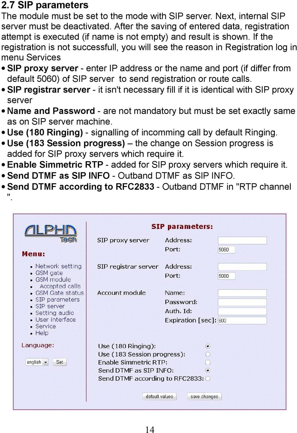 If the registration is not successfull, you will see the reason in Registration log in menu Services SIP proxy server - enter IP address or the name and port (if differ from default 5060) of SIP