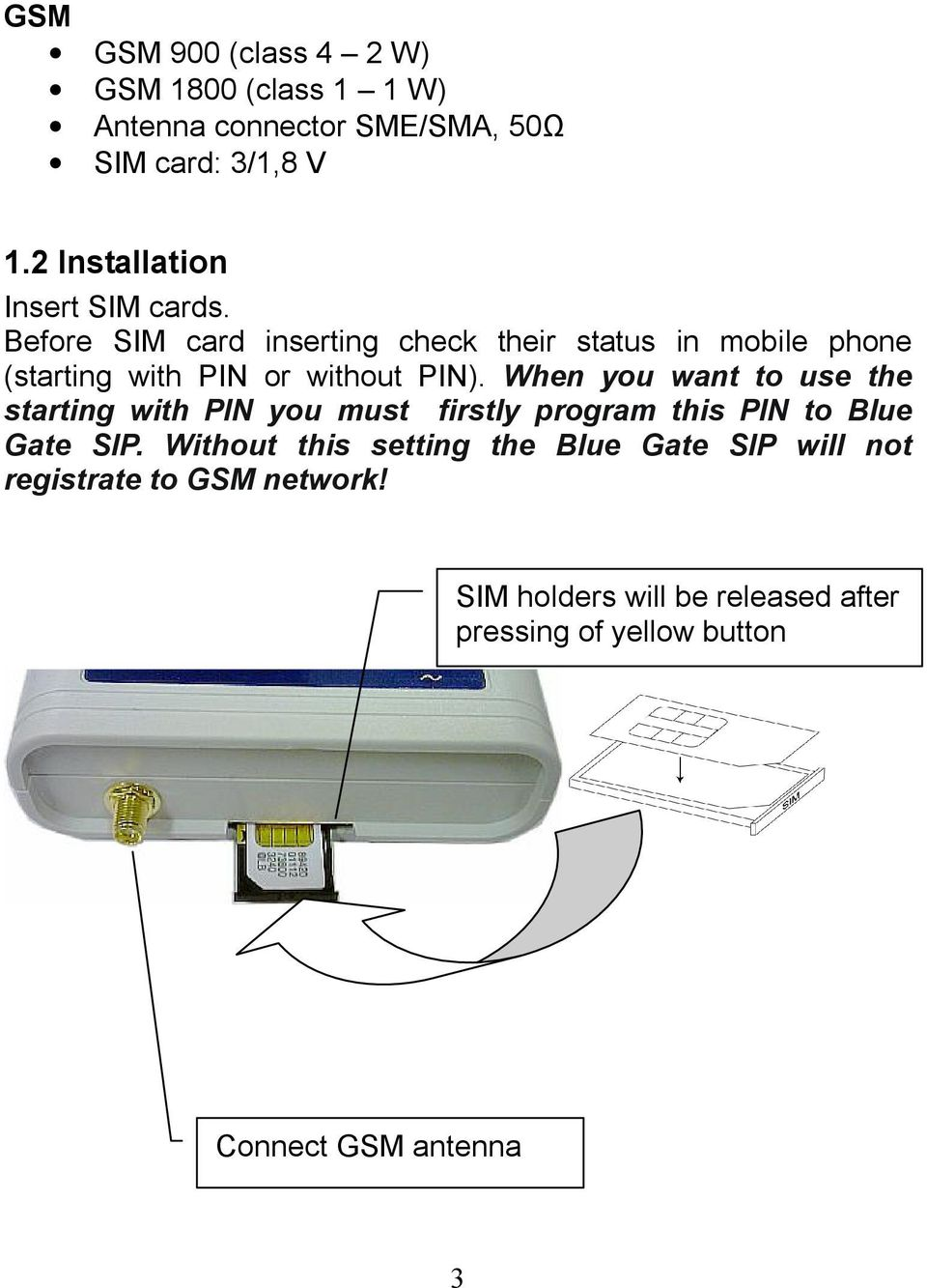 Before SIM card inserting check their status in mobile phone (starting with PIN or without PIN).