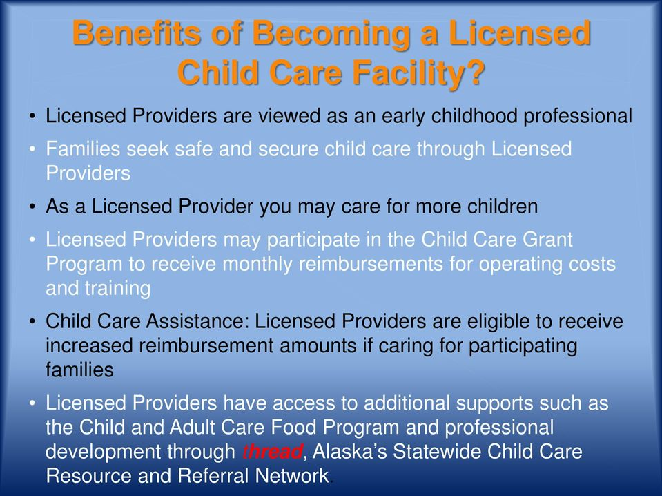 children Licensed Providers may participate in the Child Care Grant Program to receive monthly reimbursements for operating costs and training Child Care Assistance: Licensed