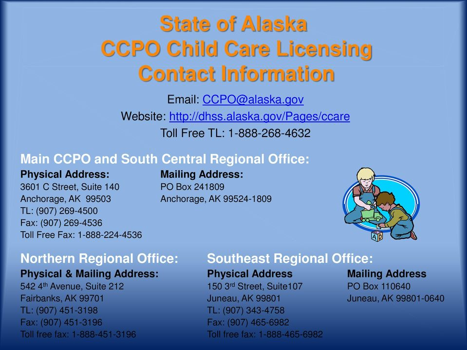 gov/pages/ccare Toll Free TL: 1-888-268-4632 Main CCPO and South Central Regional Office: Physical Address: Mailing Address: 3601 C Street, Suite 140 PO Box 241809 Anchorage, AK 99503