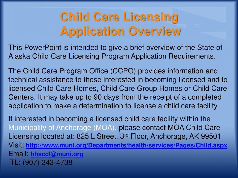 Centers. It may take up to 90 days from the receipt of a completed application to make a determination to license a child care facility.