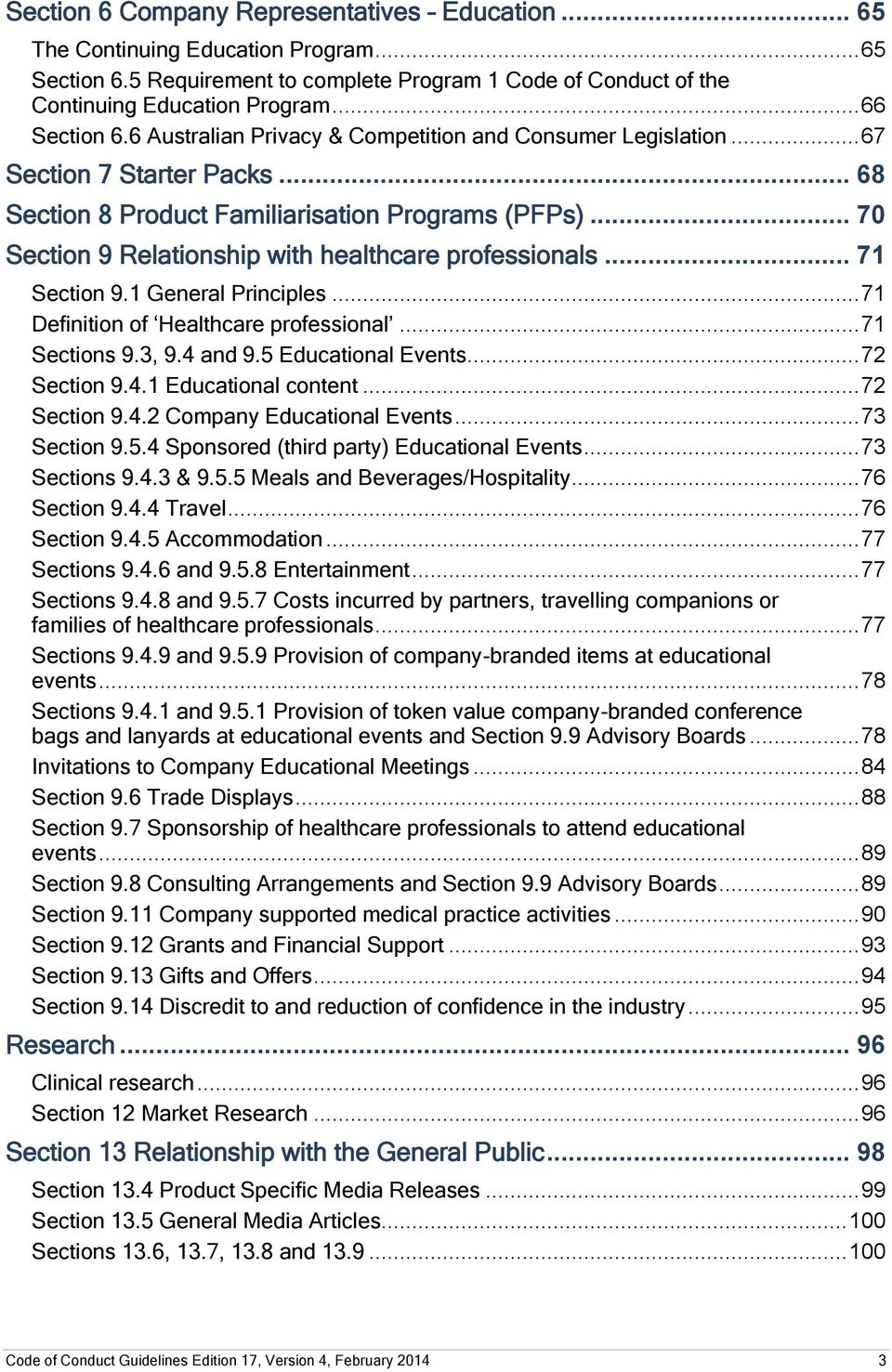 .. 70 Section 9 Relationship with healthcare professionals... 71 Section 9.1 General Principles... 71 Definition of Healthcare professional... 71 Sections 9.3, 9.4 and 9.5 Educational Events.