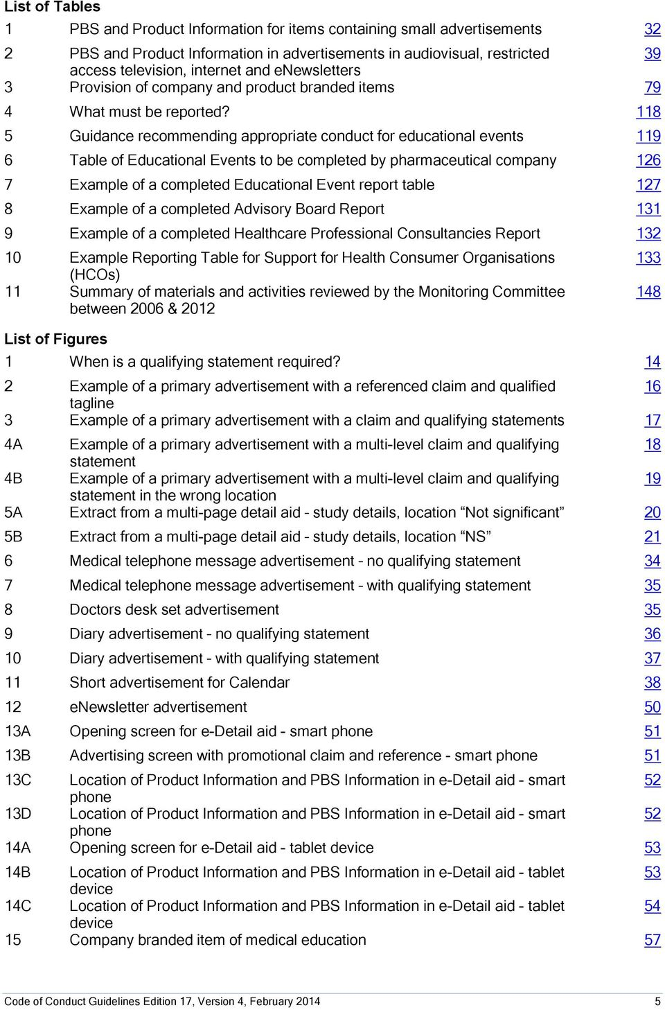 118 5 Guidance recommending appropriate conduct for educational events 119 6 Table of Educational Events to be completed by pharmaceutical company 126 7 Example of a completed Educational Event