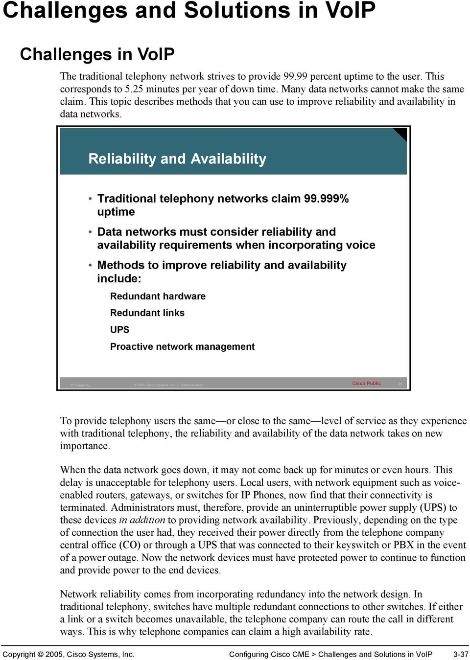 Reliability and Availability Traditional telephony networks claim 99.