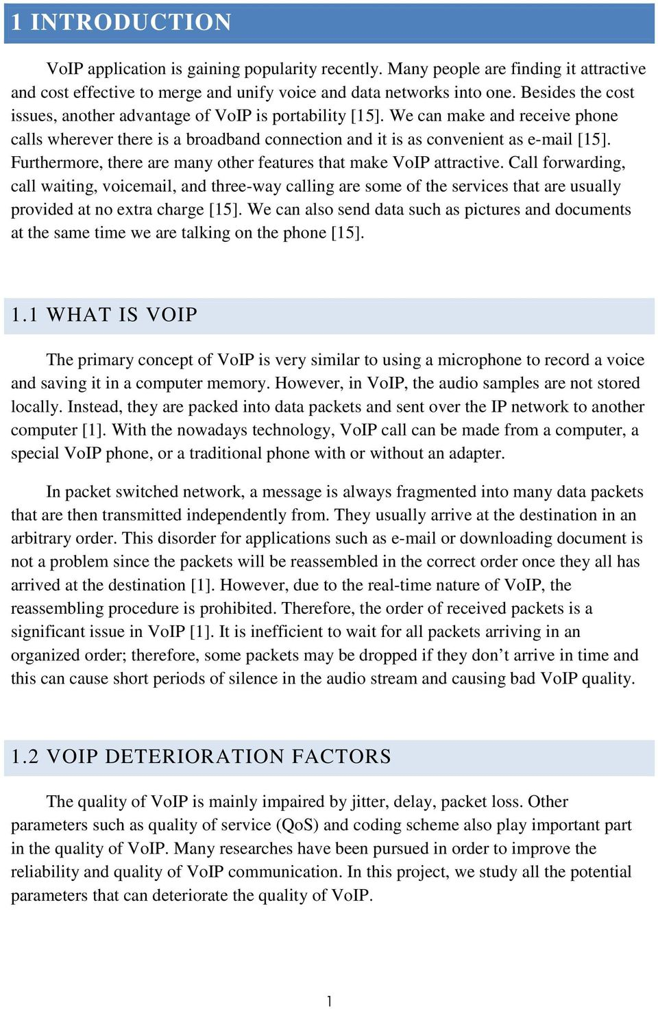 Furthermore, there are many other features that make VoIP attractive.