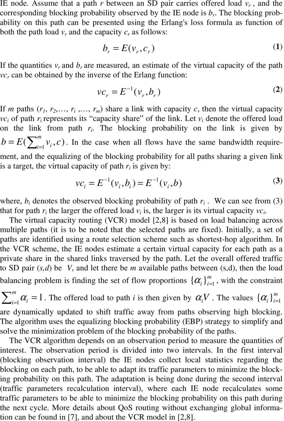 the virtual capacity of the path vc r can be obtained by the inverse of the Erlang function: vc r 1 = E ( v, b ) (2) If m paths (r 1, r 2,, r i,, r m ) share a link with capacity c, then the virtual