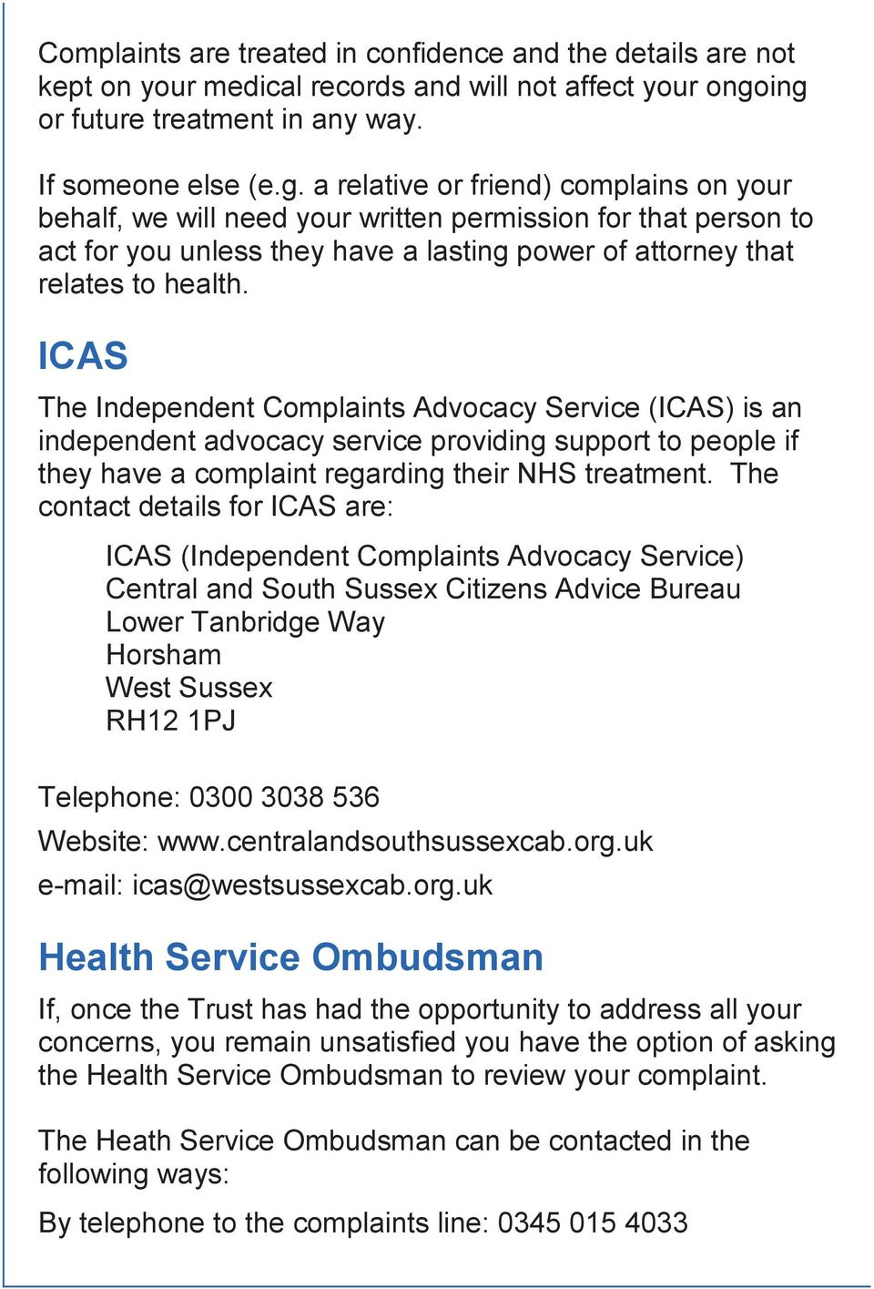 ICAS The Independent Complaints Advocacy Service (ICAS) is an independent advocacy service providing support to people if they have a complaint regarding their NHS treatment.