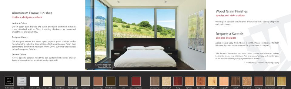 Most utilize a high-quality paint finish that conforms to a minimum rating of AAMA-2605, currently the highest rating for organic finishes. Custom Colors Have a specific color in mind?