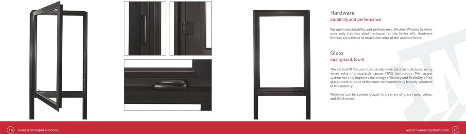 Glass dual-glazed, low-e The Series 670 features dual-paned, low-e glass manufactured using warm edge thermoplastic spacer (TPS) technology.