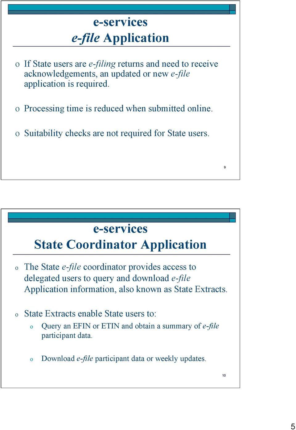9 e-services State Crdinatr Applicatin The State e-file crdinatr prvides access t delegated users t query and dwnlad e-file Applicatin