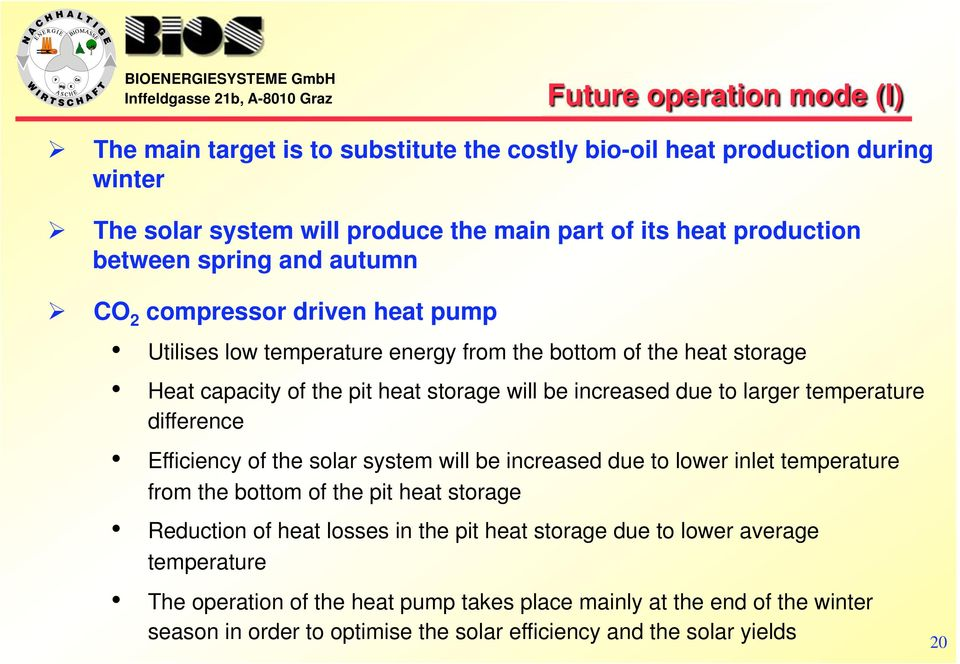 larger temperature difference Efficiency of the solar system will be increased due to lower inlet temperature from the bottom of the pit heat storage Reduction of heat losses in the pit