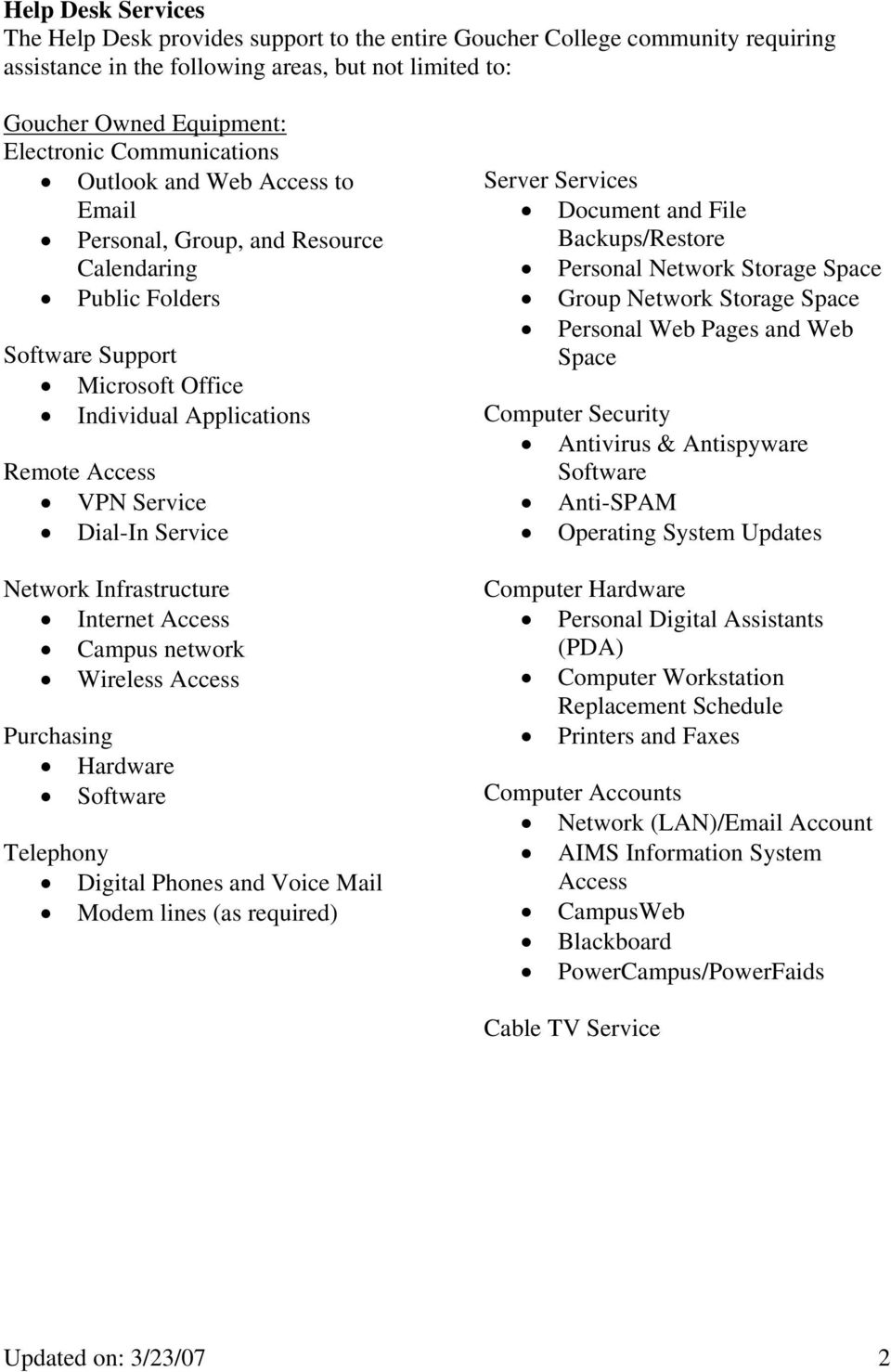 Service Network Infrastructure Internet Access Campus network Wireless Access Purchasing Hardware Software Telephony Digital Phones and Voice Mail Modem lines (as required) Server Services Document