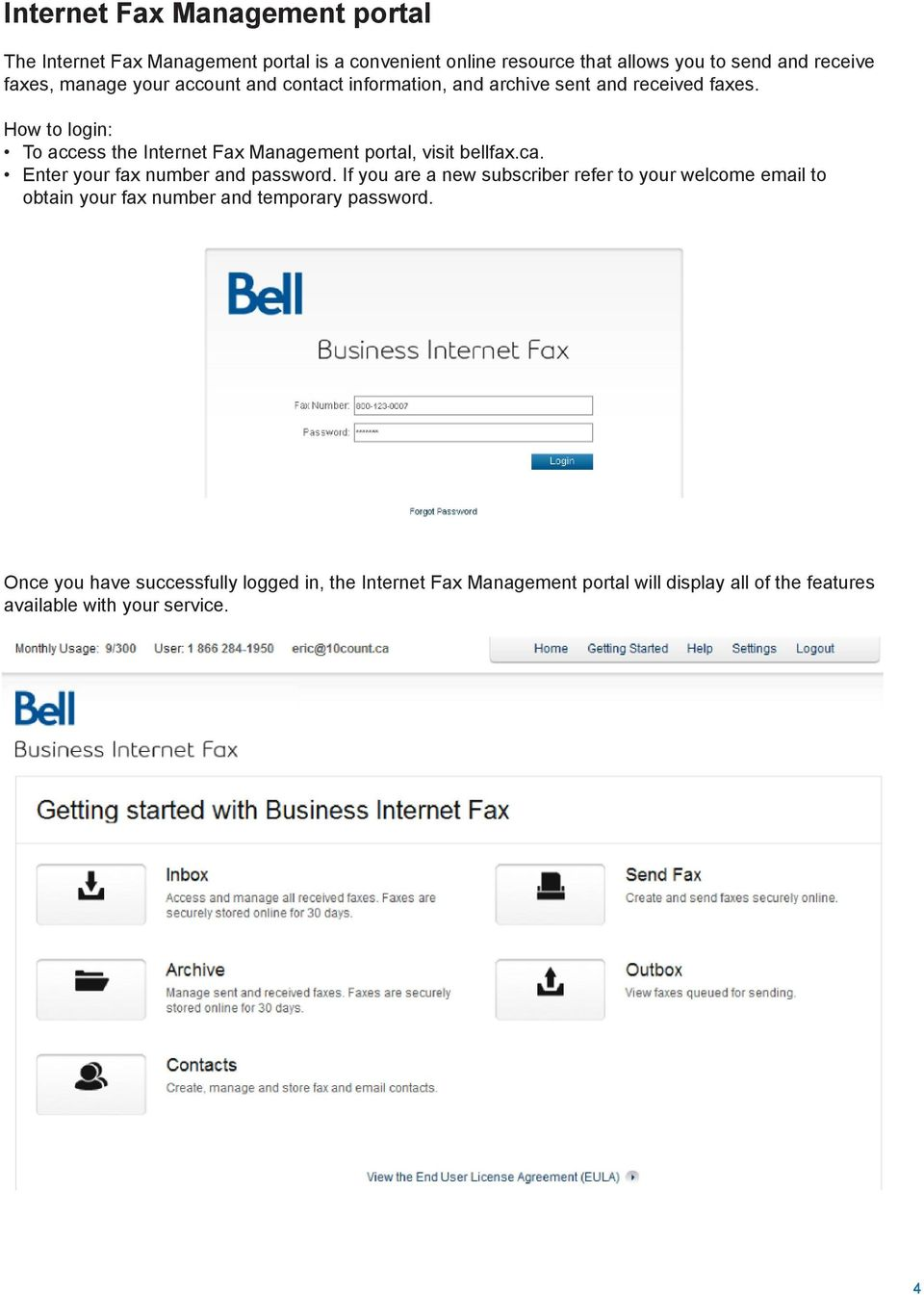 How to login: To access the Internet Fax Management portal, visit bellfax.ca. Enter your fax number and password.