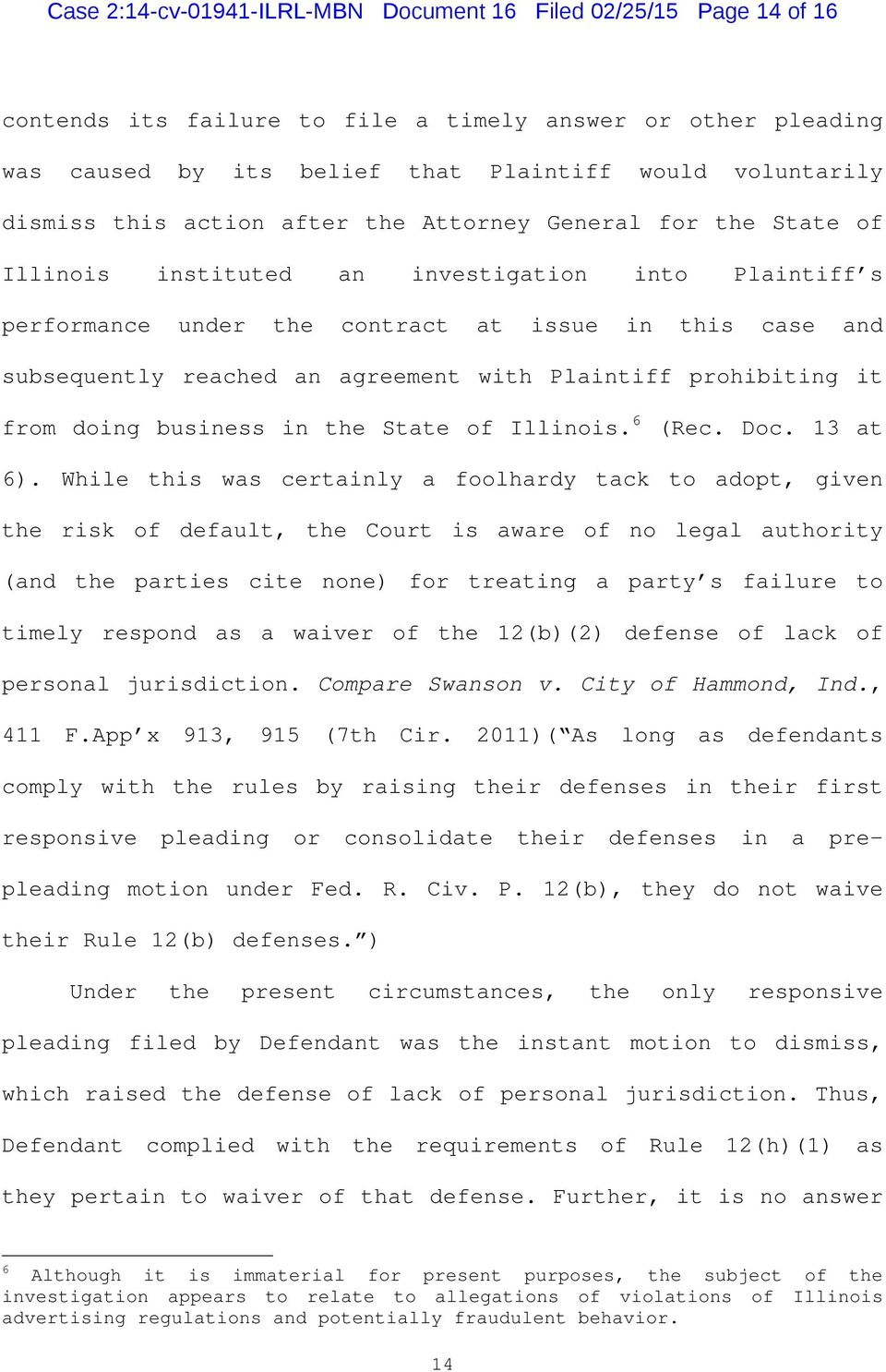 agreement with Plaintiff prohibiting it from doing business in the State of Illinois. 6 (Rec. Doc. 13 at 6).
