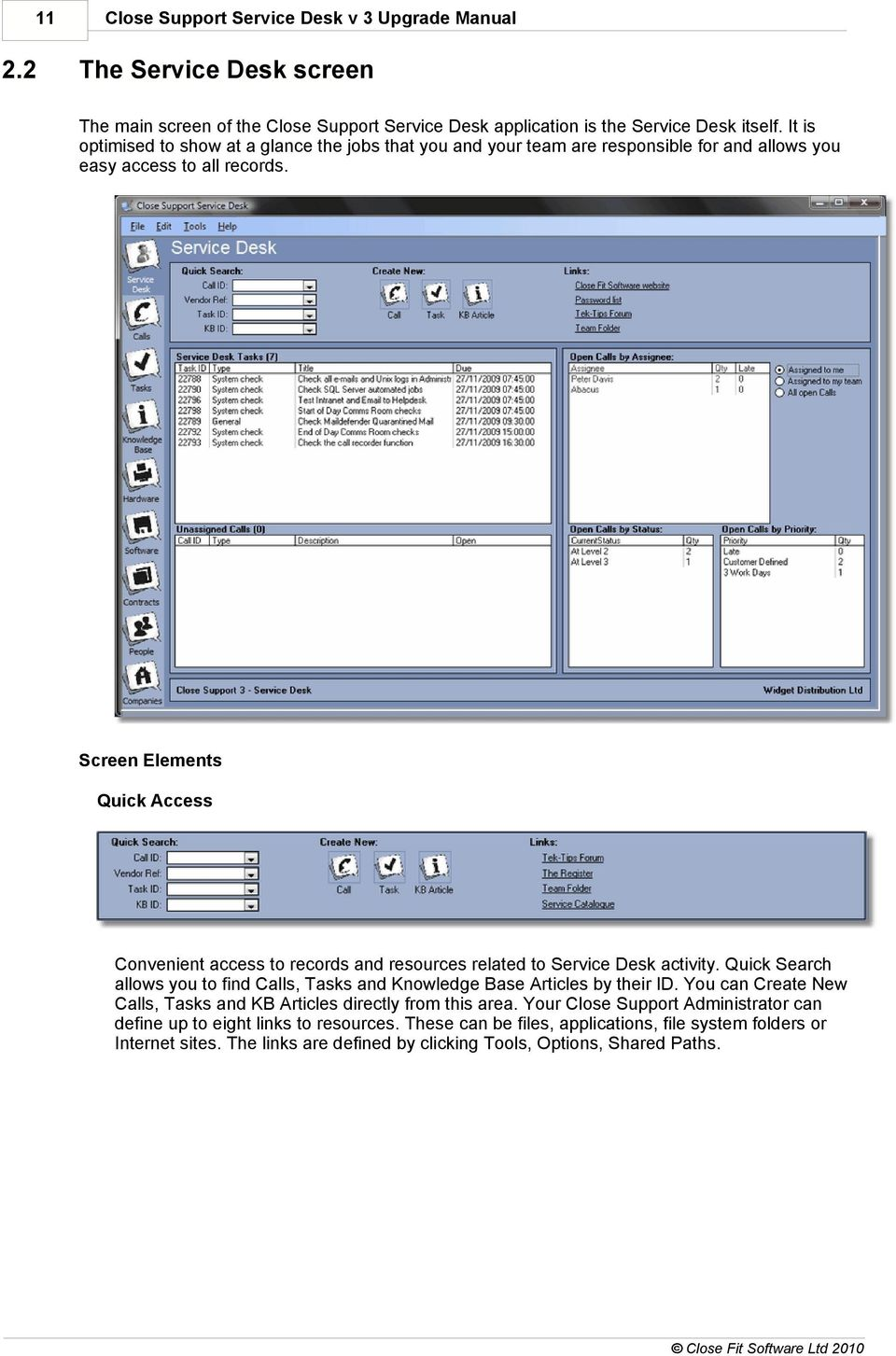 Screen Elements Quick Access Convenient access to records and resources related to Service Desk activity. Quick Search allows you to find Calls, Tasks and Knowledge Base Articles by their ID.