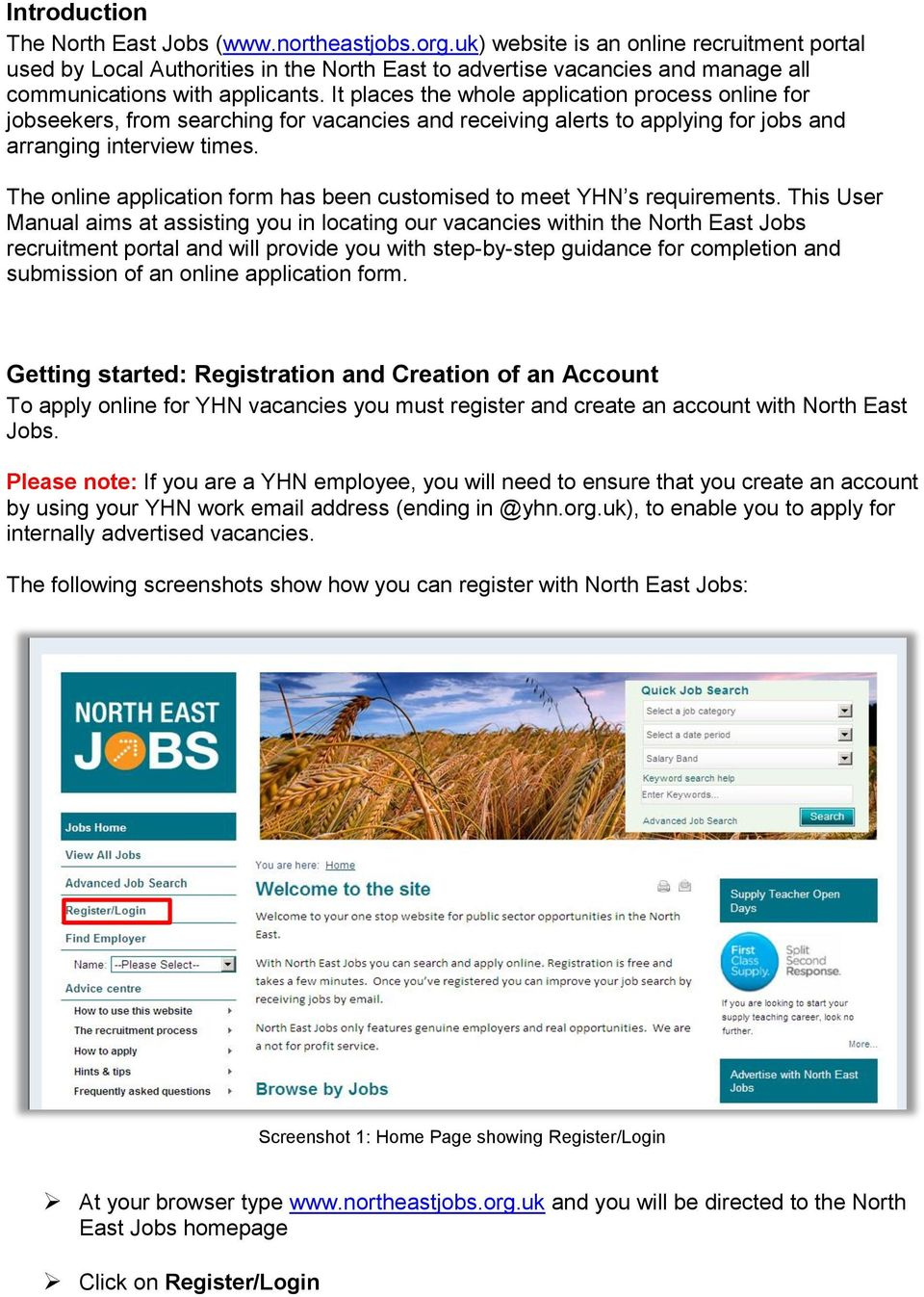 It places the whole application process online for jobseekers, from searching for vacancies and receiving alerts to applying for jobs and arranging interview times.