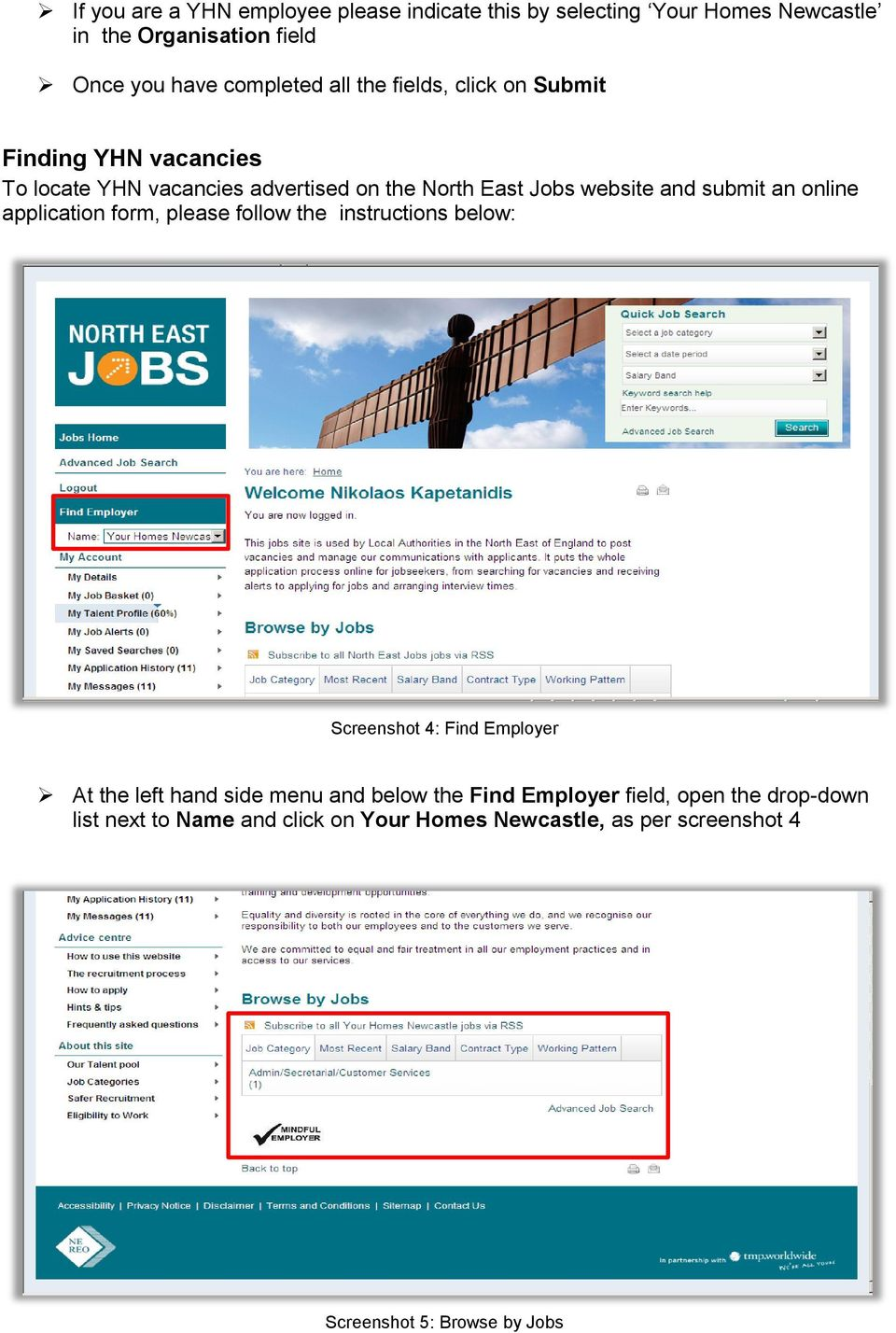 online application form, please follow the instructions below: Screenshot 4: Find Employer At the left hand side menu and below the