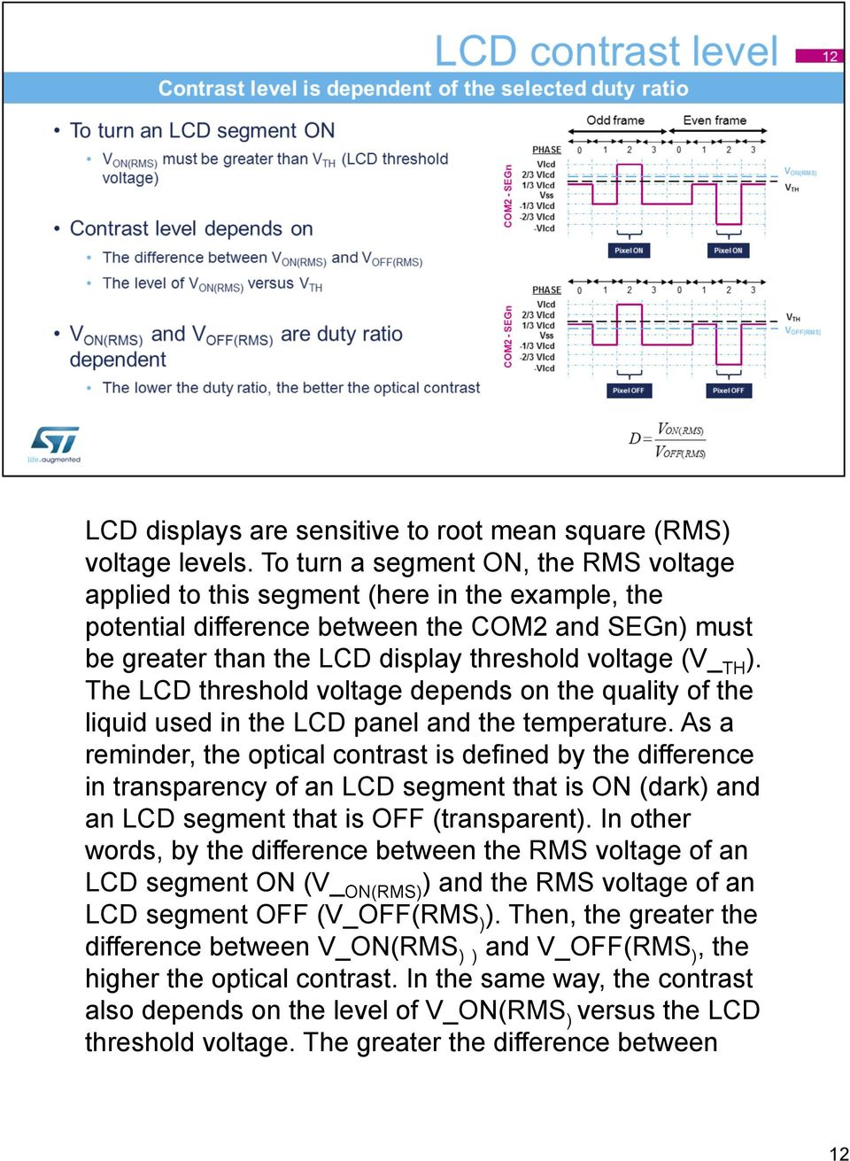 The LCD threshold voltage depends on the quality of the liquid used in the LCD panel and the temperature.