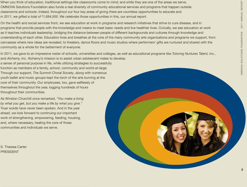 Indeed, throughout our four key areas of giving there are countless opportunities to educate and in 2011, we gifted a total of $ 1,684,500. We celebrate those opportunities in this, our annual report.