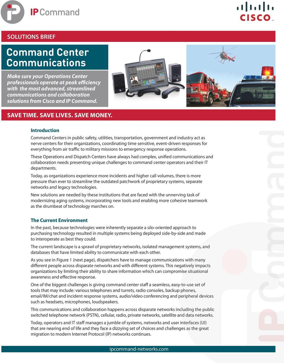 Introduction Command Centers in public safety, utilities, transportation, government and industry act as nerve centers for their organizations, coordinating time sensitive, event-driven responses for