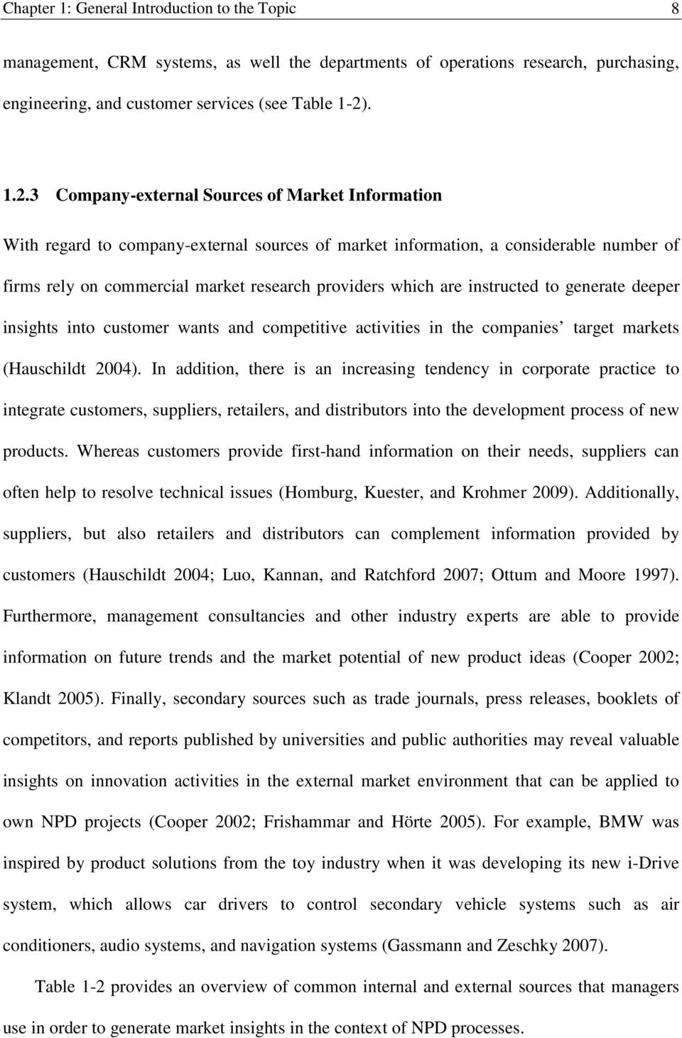 3 Company-external Sources of Market Information With regard to company-external sources of market information, a considerable number of firms rely on commercial market research providers which are