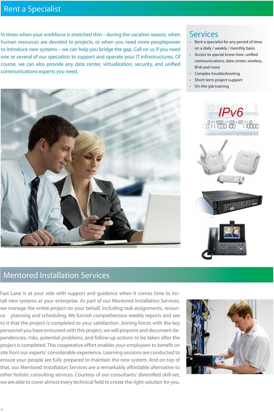 Of course, we can also provide any data center, virtualization, security, and unified communications experts you need.