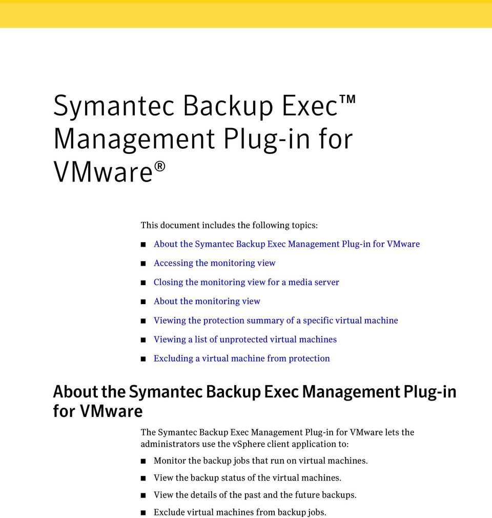 machine from protection About the Symantec Backup Exec Management Plug-in for VMware The Symantec Backup Exec Management Plug-in for VMware lets the administrators use the vsphere client