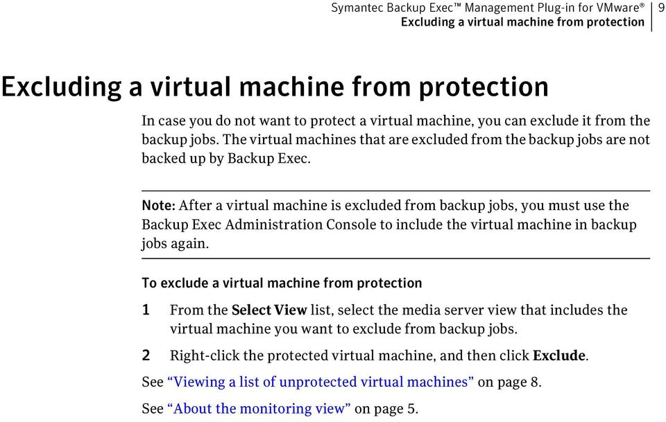 Note: After a virtual machine is excluded from backup jobs, you must use the Backup Exec Administration Console to include the virtual machine in backup jobs again.