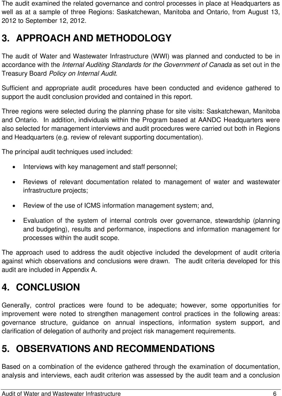 APPROACH AND METHODOLOGY The audit of Water and Wastewater Infrastructure (WWI) was planned and conducted to be in accordance with the Internal Auditing Standards for the Government of Canada as set