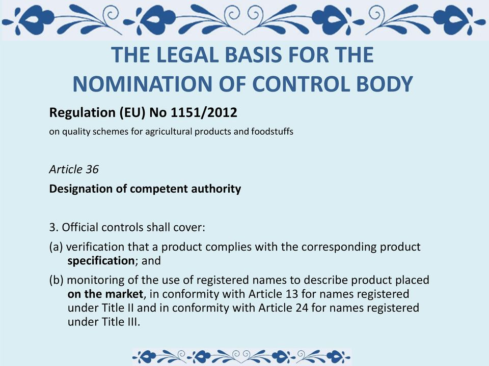 Official controls shall cover: (a) verification that a product complies with the corresponding product specification; and (b)