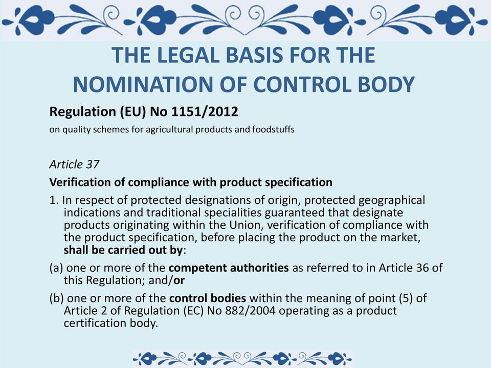 In respect of protected designations of origin, protected geographical indications and traditional specialities guaranteed that designate products originating within the Union, verification