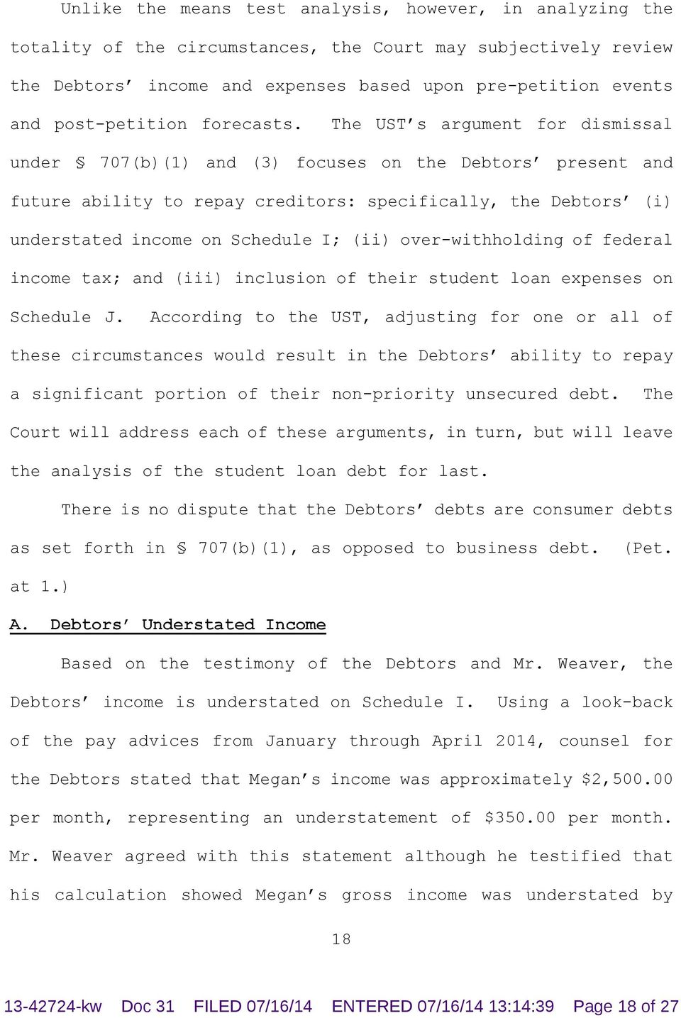The UST s argument for dismissal under 707(b)(1) and (3) focuses on the Debtors present and future ability to repay creditors: specifically, the Debtors (i) understated income on Schedule I; (ii)