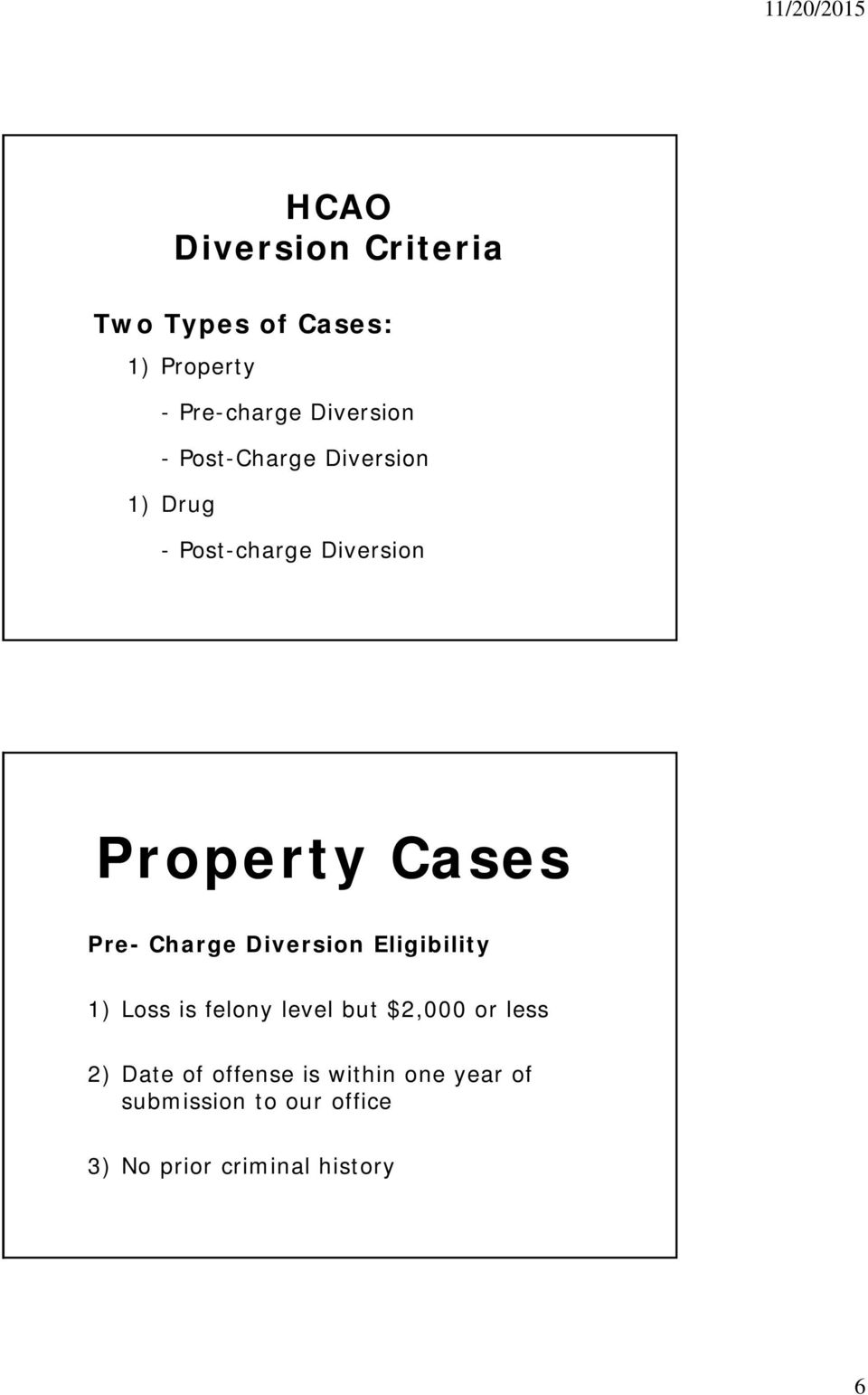 Diversion Eligibility 1) Loss is felony level but $2,000 or less 2) Date of