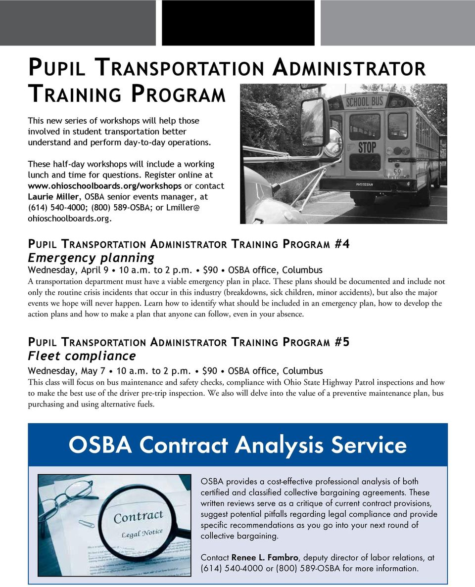 org/workshops or contact Laurie Miller, OSBA senior events manager, at (614) 540-4000; (800) 589-OSBA; or Lmiller@ ohioschoolboards.org. Pupil Transportation Administrator Training Program #4 Emergency planning Wednesday, April 9 10 a.