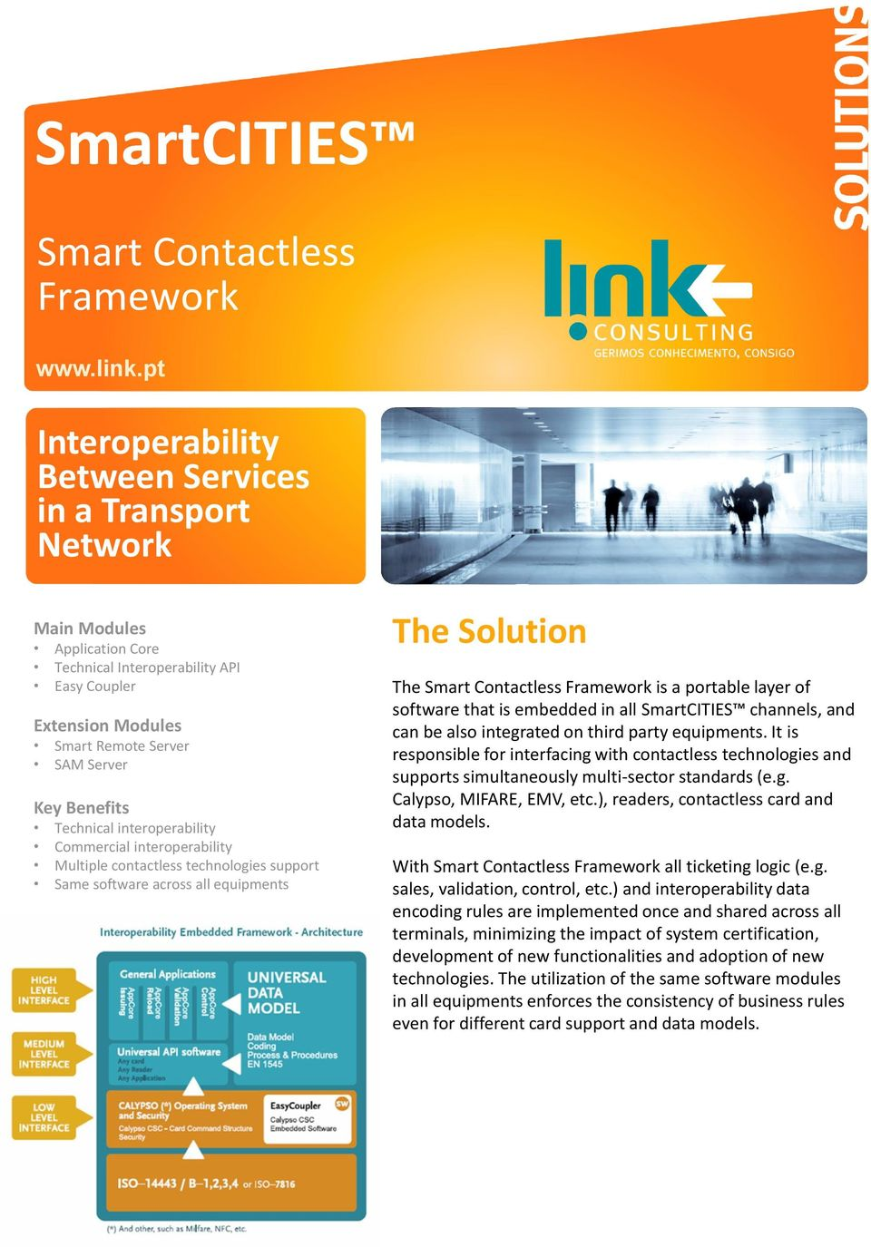 Contactless Framework is a portable layer of software that is embedded in all SmartCITIES channels, and can be also integrated on third party equipments.