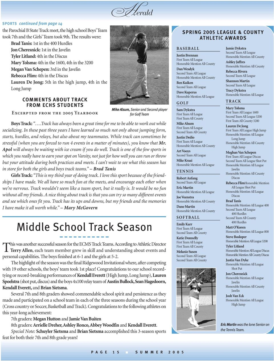 Javelin Rebecca Flim: 4th in the Discus Lauren De Jong: 5th in the high jump, 4th in the Long Jump COMMENTS ABOUT TRACK FROM ECHS STUDENTS Excerpted from the 2005 Yearbook Mike Alsum, Senior and