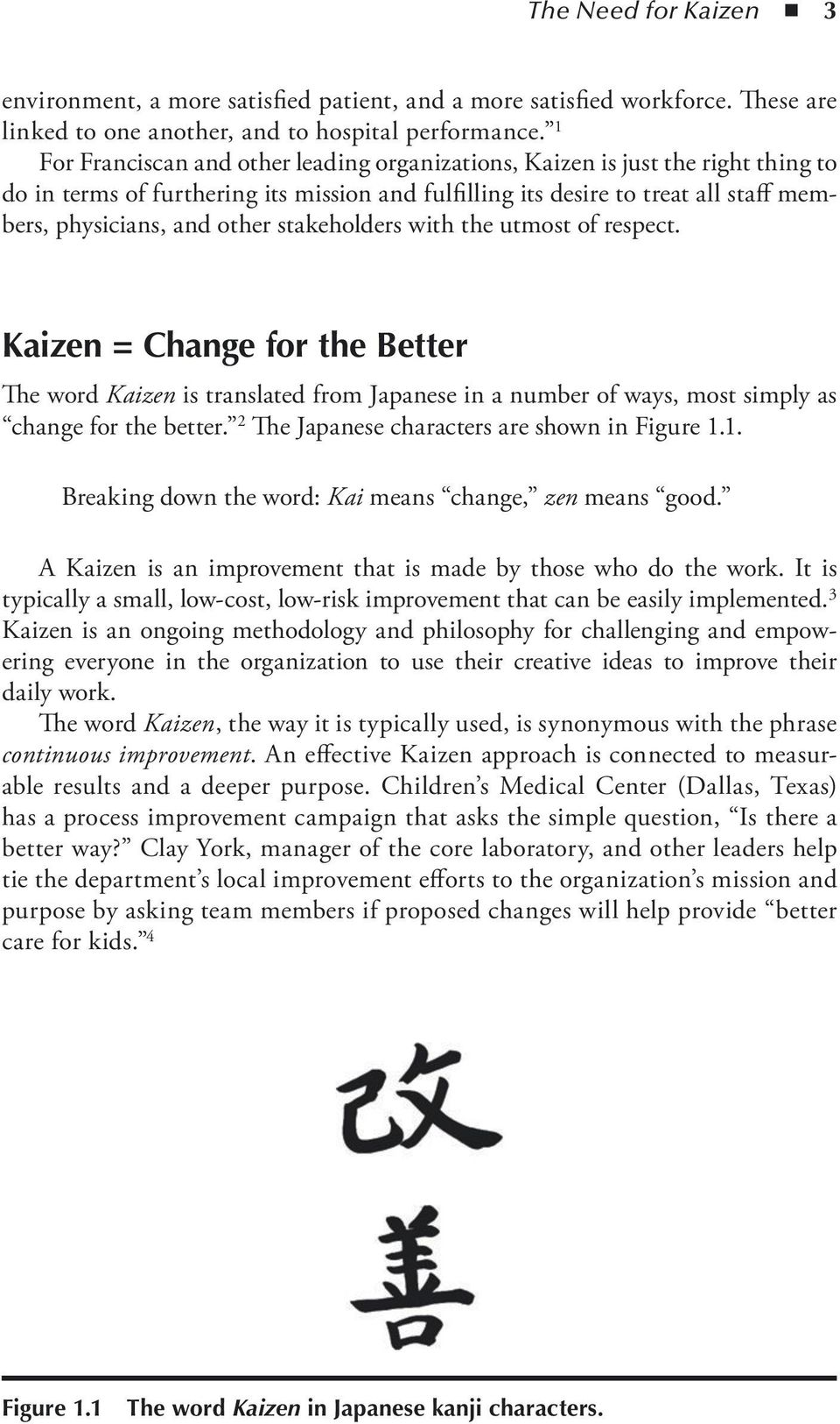 stakeholders with the utmost of respect. Kaizen = Change for the Better The word Kaizen is translated from Japanese in a number of ways, most simply as change for the better.