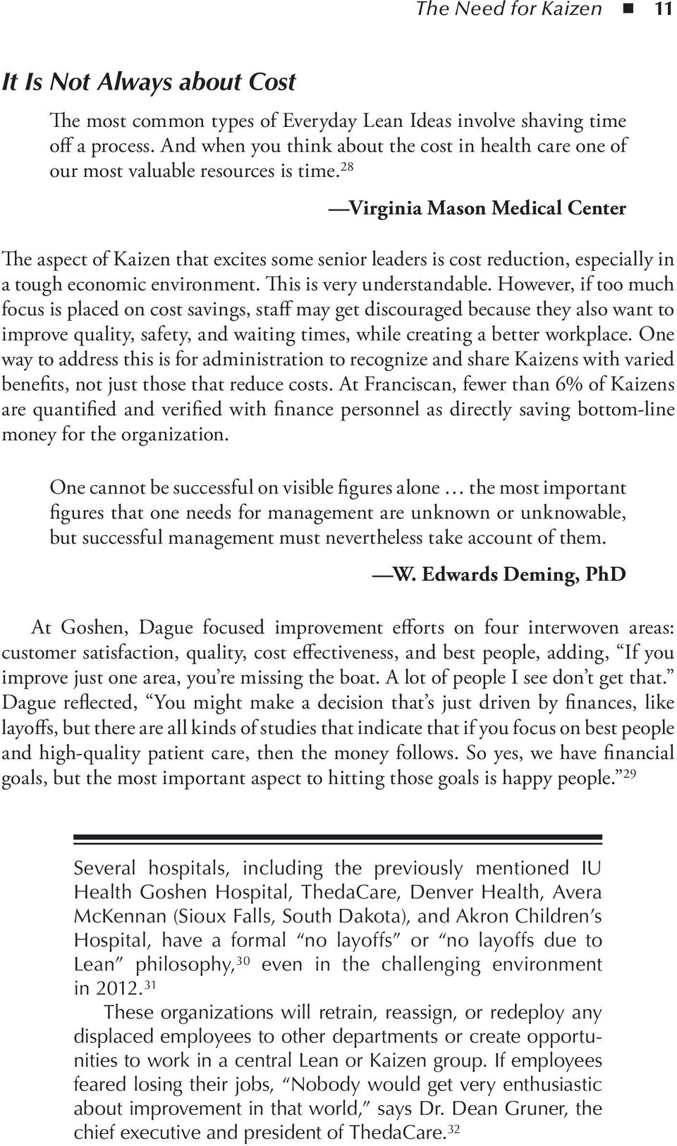 28 Virginia Mason Medical Center The aspect of Kaizen that excites some senior leaders is cost reduction, especially in a tough economic environment. This is very understandable.