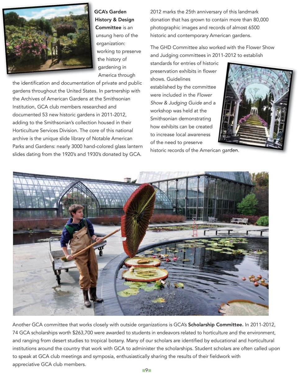 In partnership with the Archives of American Gardens at the Smithsonian Institution, GCA club members researched and documented 53 new historic gardens in 2011-2012, adding to the Smithsonian s
