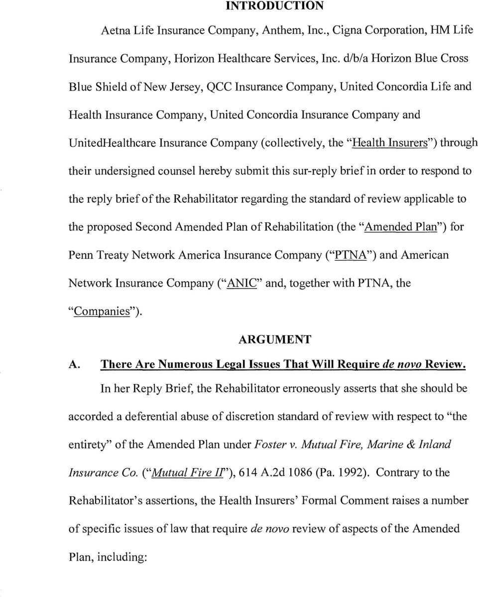"Company (collectively, the ""Health Insurers"")through their undersigned counsel hereby submit this sur-reply brief in order to respond to the reply brief of the Rehabilitator regarding the standard of"