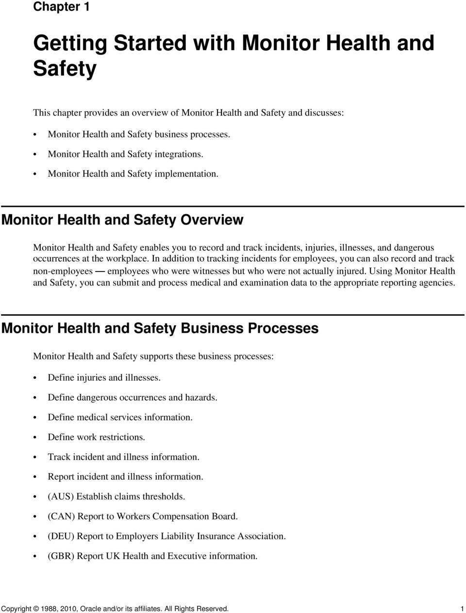 Monitor Health and Safety Overview Monitor Health and Safety enables you to record and track incidents, injuries, illnesses, and dangerous occurrences at the workplace.