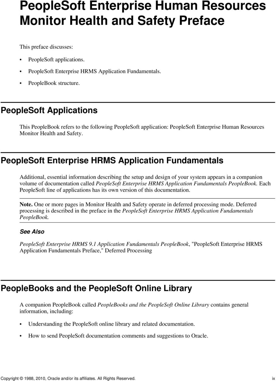 PeopleSoft Enterprise HRMS Application Fundamentals Additional, essential information describing the setup and design of your system appears in a companion volume of documentation called PeopleSoft
